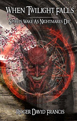When Twilight Falls: Spirits Wake As Nightmares Die (English Edition)