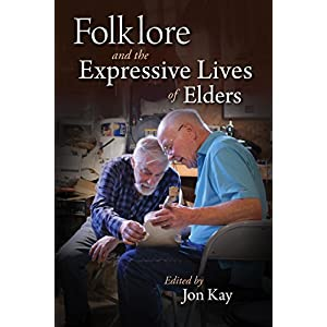 The Expressive Lives of Elders: Folklore, Art, and Aging (Material Vernaculars)