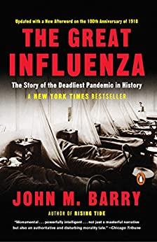 The Great Influenza: The Story of the Deadliest Pandemic in History by [Barry, John M.]