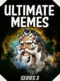 Memes: Ultimate Memes SERIES 3 – BIG Collection of Funny Internet Memes - Over 1,000 Pages!: Ultimate Memes, Funny Internet Memes, Ultimate Memes 3 (Ultimate ... Massive Ultimate Memes) (English Edition)