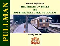 Pullman Profile No 4: The Brighton Belle and Southern Electric Pullmans by Antony M. Ford(2013-07-04)