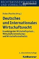 Deutsches Und Internationales Wirtschaftsrecht: Grundzuge Des Wirtschaftsprivat-, Wirtschaftsverwaltungs- Und Wirtschaftsstrafrechts (Studienbucher Rechtswissenschaft)