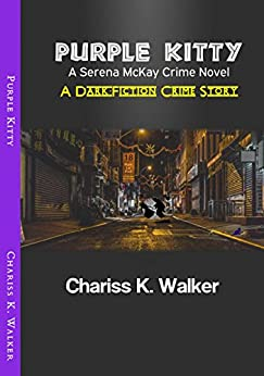[Walker, Chariss K.]のPurple Kitty: A Serena McKay Crime Novel (Serena McKay Crime Novels Book 1) (English Edition)