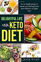 DELIGHTFUL LIFE WITH KETO DIET: An in-depth guide to assist you  through fast and effective weight loss with keto diet through detoxification and fat loss