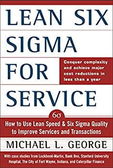 Lean Six Sigma for Service: How to Use Lean Speed and Six Sigma Quality to Improve Services and Transactions by [George, Michael L.]