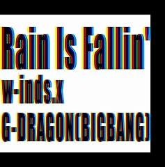 w-inds.×G-DRAGON(BIG BANG)「Rain Is Fallin'」のジャケット画像