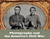 Photography and the American Civil War by Jeff L. Rosenheim(2013-05-07)