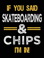 If You Said Skateboarding & Chips I'm In: Blank Sketch, Draw and Doodle Book
