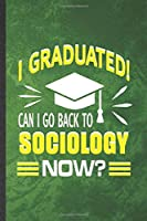 I Graduated Can I Go Back to Sociology Now: Funny Blank Lined Sociology Notebook/ Journal, Graduation Appreciation Gratitude Thank You Souvenir Gag Gift, Fashionable Graphic 110 Pages