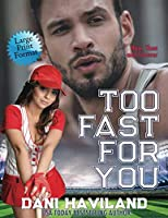 Too Fast for You