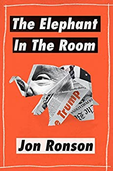 """The Elephant in the Room: A Journey into the Trump Campaign and the """"Alt-Right"""" (Kindle Single) by [Ronson, Jon]"""