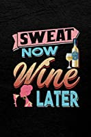 Sweat Now Wine Later: Fitness Gym Workout Daily Planner 120 Page