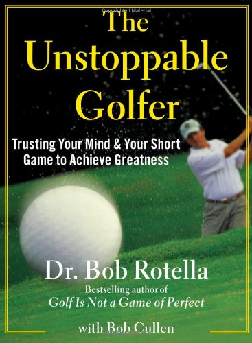 Download The Unstoppable Golfer: Trusting Your Mind & Your Short Game to Achieve Greatness 1451650167
