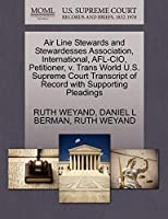 Air Line Stewards and Stewardesses Association, International, AFL-CIO, Petitioner, V. Trans World U.S. Supreme Court Transcript of Record with Supporting Pleadings