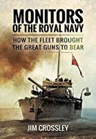 Monitors of the Royal Navy: How the Fleet Brought the Great Guns to Bear by Jim Crossley(2016-08-15)