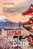 YOUR ULTIMATE JAPAN TRAVEL GUIDE: Everything you need to know to enjoy every second in this marvelous country I Japan Reisefue..