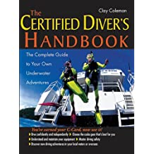 The Certified Diver's Handbook: The Complete Guide to Your Own Underwater Adventures