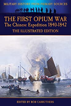 The First Opium War - The Chinese Expedition 1840-1842 - The Illustrated Edition (Military History from Primary Sources) by [McPherson, Duncan]