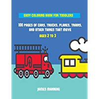 Easy Coloring Book for Toddlers: A Coloring Book for Toddlers with Thick Outlines for Easy Coloring: With Pictures of Trains, Cars, Planes, Trucks, Boats, Lorries and Other Modes of Transport