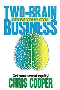 Two-Brain Business: Grow Your Gym by [Cooper, Chris]
