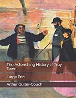 The Astonishing History of Troy Town: Large Print