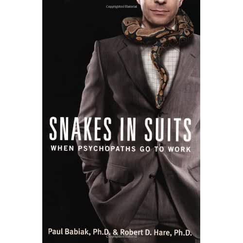 snakes in suits when psychopaths go Snakes in suits : when psychopaths go to work in a business climate that offers the perfect conditions for psychopaths to thrive in snakes in suits.