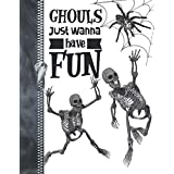 Ghouls Just Wanna Have Fun: Funny Skeleton Spider College Ruled Composition Writing Notebook