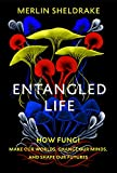 Entangled Life: How Fungi Make Our Worlds, Change Our Minds and Shape Our Futures