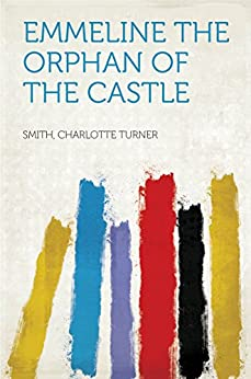 Emmeline The Orphan of the Castle by [Smith, Charlotte Turner]