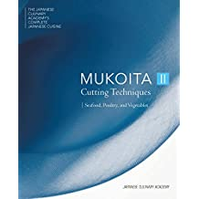 The Japanese Culinary Academy's Complete Introduction To Japanese Cuisine: Mukoita: Cutting Techniques: Seafood, Poultry, Vegetables: 2