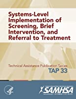 Systems-Level Implementation of Screening, Brief Intervention, and Referral to Treatment (TAP 33)