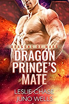 Dragon Prince's Mate (Dragons of Mars Book 1) by [Chase, Leslie, Wells, Juno]