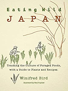 Eating Wild Japan: Tracking the Culture of Foraged Foods, with a Guide to Plants and Recipes (English Edition)