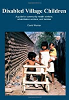 Disabled Village Children: A Guide for Health Workers, Rehabilitation Workers, and Families