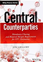 Central Counterparties: Mandatory Central Clearing and Initial Margin Requirements for OTC Derivatives (The Wiley Finance Series)