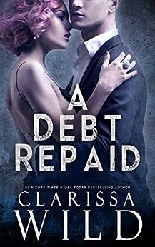 A Debt Repaid (A Dark Billionaire Romance) by [Wild, Clarissa]