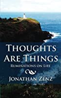 Thoughts Are Things: Ruminations on Life