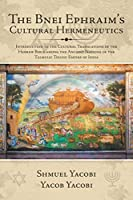 The Bnei Ephraim's Cultural Hermeneutics: Introduction to the Cultural Translations of the Hebrew Bible Among the Ancient Nations of the Talmulic Telugu Empire of India