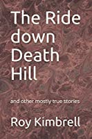 The Ride down Death Hill: and other mostly true stories