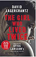 The Girl Who Lived Twice: A New Dragon Tattoo Story (a Dragon Tattoo story)