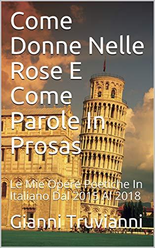 Come Donne Nelle Rose E Come Parole In Prosas: Le Mie Opere ...