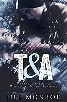 T&A: Revelations Of A Romance Novel Heroine by [Monroe, Jill]