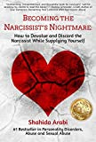 Becoming the Narcissist's Nightmare: How to Devalue and Discard the Narcissist While Supplying Yourself (English Edition) 画像