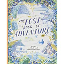 Lost Book of Adventure: From the Notebooks of the Unknown Adventurer