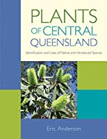 Plants of Central Queensland: Identification and Uses of Native and Introduced Species