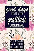 Good Days Start With Gratitude: A 52 Week Guide To Cultivate An Attitude Of Gratitude: Gratitude Journal | motivational quotes notebook