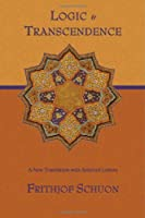 Logic and Transcendence: A New Translation With Selected Letters (Writings of Frithjof Schuon)