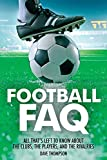 Football FAQ: All That's Left to Know About the Clubs, the Players, and the Rivalries (FAQ Series)
