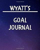Wyatt's Goal Journal: 2020 New Year Planner Goal Journal Gift for Wyatt  / Notebook / Diary / Unique Greeting Card Alternative