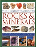 The Illustrated Guide to Rocks & Minerals: How to Find, Identify and Collect the World's Most Fascinating Specimens, Featuring over 800 Stunning Photographs and Artworks